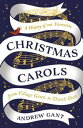 Christmas CarolsFrom Village Green to Church Choir【電子書籍】[ Andrew Gant ]