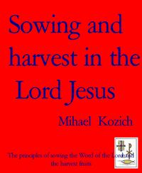 Sowing and harvest in the Lord JesusThe principles of sowing the Word of the Lord and the harvest fruits【電子書籍】[ Mihael Kozich ]