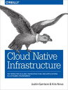Cloud Native InfrastructurePatterns for Scalable Infrastructure and Applications in a Dynamic Environment【電子書籍】[ Kris Nova ]
