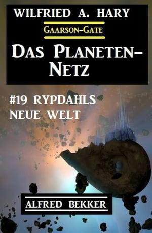洋書, FICTION & LITERTURE Das Planeten-Netz 19: Rypdahls neue Welt Alfred Bekker