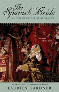 The Spanish BrideA Novel of Catherine of Aragon【電子書籍】[ Laurien Gardner ]