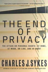 The End of PrivacyThe Attack on Personal Rights at Home, at Work, On-Line, and in Court【電子書籍】[ Charles J. Sykes ]