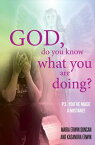 God, do you know what you are doing?P.S. You've made a mistake!【電子書籍】[ Maria Erwin Duncan ]