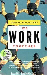We work TogetherTeam psychology development leadership motivation & communication, unite differences & opinions successfully, argue discuss solve conflicts, achieve common goals【電子書籍】[ Simone Janson ]