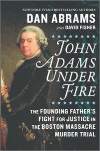 John Adams Under FireThe Founding Father's Fight for Justice in the Boston Massacre Murder Trial【電子書籍】[ Dan Abrams ]