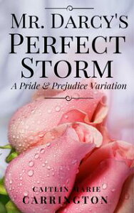 Mr. Darcy's Perfect StormA Pride and Prejudice Variation【電子書籍】[ Caitlin Marie Carrington ]