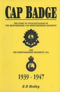 Cap BadgeThe Story of Four Battalions of The Bedfordshire and Hertfordshire Regiment and the Hertfordshire Regiment (TA) 1939-1947【電子書籍】[ R H Medley ]