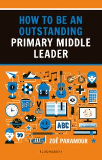 How to be an Outstanding Primary Middle Leader【電子書籍】[ Zo? Paramour ]