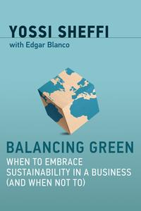 Balancing GreenWhen to Embrace Sustainability in a Business (and When Not To)【電子書籍】[ Yossi Sheffi ]