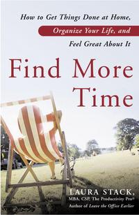 Find More TimeHow to Get Things Done at Home, Organize Your Life, and Feel Great About It【電子書籍】[ Laura Stack ]