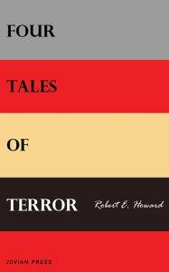 Four Tales of Terror【電子書籍】[ Robert E. Howard ]