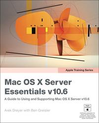Apple Training SeriesMac OS X Server Essentials v10.6: A Guide to Using and Supporting Mac OS X Server v10.6【電子書籍】[ Arek Dreyer ]