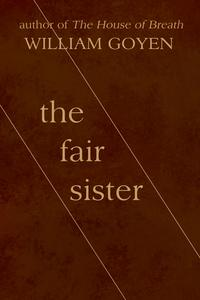 The Fair Sister【電子書籍】[ William Goyen ]