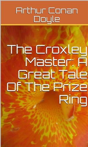 洋書, FICTION & LITERTURE The Croxley Master: A Great Tale Of The Prize Ring Arthur Conan Doyle