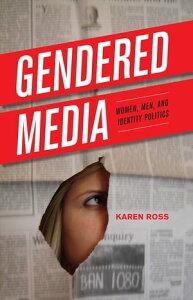 Gendered MediaWomen, Men, and Identity Politics【電子書籍】[ Karen Ross ]