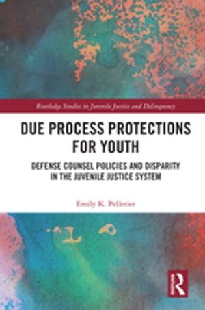 洋書, SOCIAL SCIENCE Due Process Protections for Youth Defense Counsel Policies and Disparity in the Juvenile Justice System Emily K. Pelletier