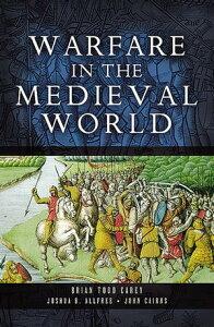 Warfare in the Medieval World【電子書籍】[ Joshua Allfree ]