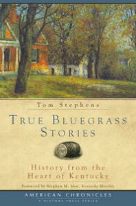 True Bluegrass StoriesHistory from the Heart of Kentucky【電子書籍】[ Tom Stephens ]