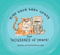 Kids Have Been Crazy for Thousands of Years!A brief history of kid (and parent) craziness【電子書籍】[ Jaye Krebs ]