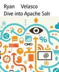 Dive into Apache Solr【電子書籍】[ Ryan Velasco ]
