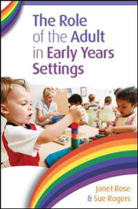 The Role Of The Adult In Early Years Settings【電子書籍】[ Janet Rose ]