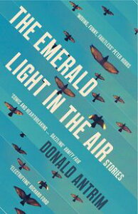 The Emerald Light in the AirStories【電子書籍】[ Donald Antrim ]
