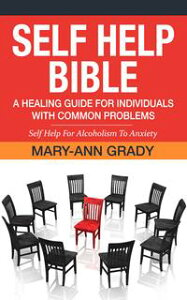 Self Help Bible: A Healing Guide for Individuals with Common Problems - Self Help For Alcoholism To Anxiety【電子書籍】[ Mary-Ann Grady ]