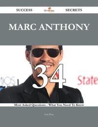 Marc Anthony 34 Success Secrets - 34 Most Asked Questions On Marc Anthony - What You Need To Know【電子書籍】[ Lois Pena ]