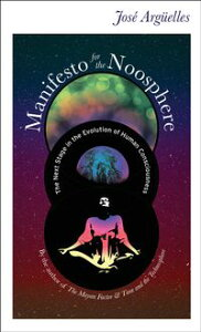 Manifesto for the NoosphereThe Next Stage in the Evolution of Human Consciousness【電子書籍】[ Jose Arguelles ]