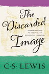 The Discarded ImageAn Introduction to Medieval and Renaissance Literature【電子書籍】[ C. S. Lewis ]