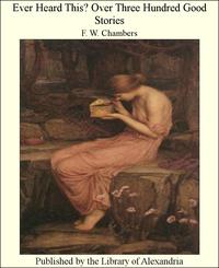 Ever Heard This? Over Three Hundred Good Stories【電子書籍】[ F. W. Chambers ]