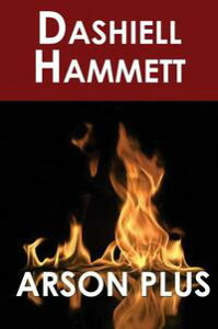 Arson Plus【電子書籍】[ Samuel Dashiell Hammett ]