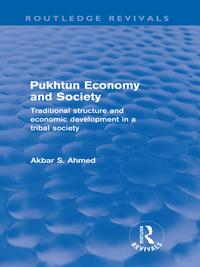 Pukhtun Economy and Society (Routledge Revivals)Traditional Structure and Economic Development in a Tribal Society【電子書籍】[ Akbar Ahmed ]