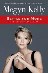 Settle for More【電子書籍】[ Megyn Kelly ]
