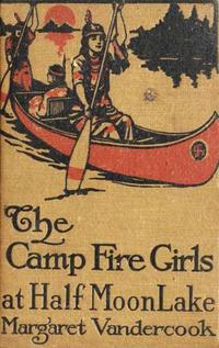 The Camp Fire Girls at Half Moon Lake【電子書籍】[ Margaret Vandercook ]