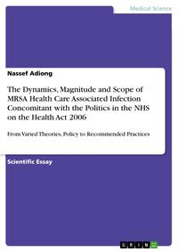The Dynamics, Magnitude and Scope of MRSA Health Care Associated Infection Concomitant with the Politics in the NHS on the Health Act 2006From Varied Theories, Policy to Recommended Practices【電子書籍】[ Nassef Adiong ]
