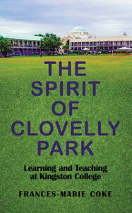 The Spirit of Clovelly ParkLearning and Teaching at Kingston College【電子書籍】[ Frances-Marie Coke ]