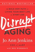 Disrupt AgingA Bold New Path to Living Your Best Life at Every Age【電子書籍】[ Jo Ann Jenkins ]