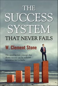 The Success System that Never Fails【電子書籍】[ William Clement Stone ]
