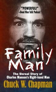 Family Man: The Unreal Story of Charles Manson's Right-hand Man【電子書籍】[ Chuck W. chapman ]