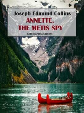 Annette, the Metis Spy【電子書籍】[ Joseph Edmund Collins ]