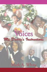 VoicesMy Daddy's Instructions【電子書籍】[ Mark A. White ]