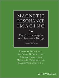 Magnetic Resonance ImagingPhysical Principles and Sequence Design【電子書籍】[ Robert W. Brown ]