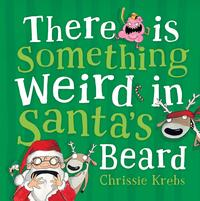 There is Something Weird in Santa's Beard【電子書籍】[ Chrissie Krebs ]