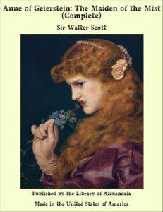 Anne of Geierstein: The Maiden of the Mist (Complete)【電子書籍】[ Sir Walter Scott ]