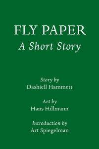 Fly Paper: A Short StoryIntroduction by Art Spiegelman【電子書籍】[ Dashiell Hammett ]