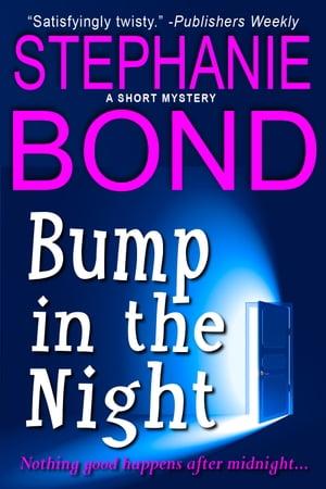 Bump in the Nighta short mystery【電子書籍】[ Stephanie Bond ]