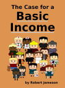 The Case for a Basic Income【電子書籍】[ Robert Jameson ]