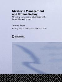 Strategic Management and Online SellingCreating Competitive Advantage with Intangible Web Goods【電子書籍】[ Susanne Royer ]