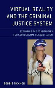 Virtual Reality and the Criminal Justice SystemExploring the Possibilities for Correctional Rehabilitation【電子書籍】[ Bobbie Ticknor ]